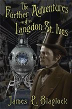 The Further Adventures of Langdon St. Ives [signed hardcover] By James P. Blaylock